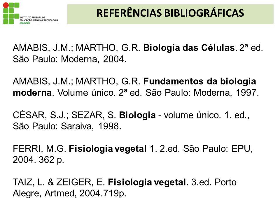 REFERÊNCIAS BIBLIOGRÁFICAS AMABIS, J.M.; MARTHO, G.R. Biologia das Células. 2ª ed. São Paulo: Moderna, 2004. AMABIS, J.M.; MARTHO, G.R. Fundamentos da