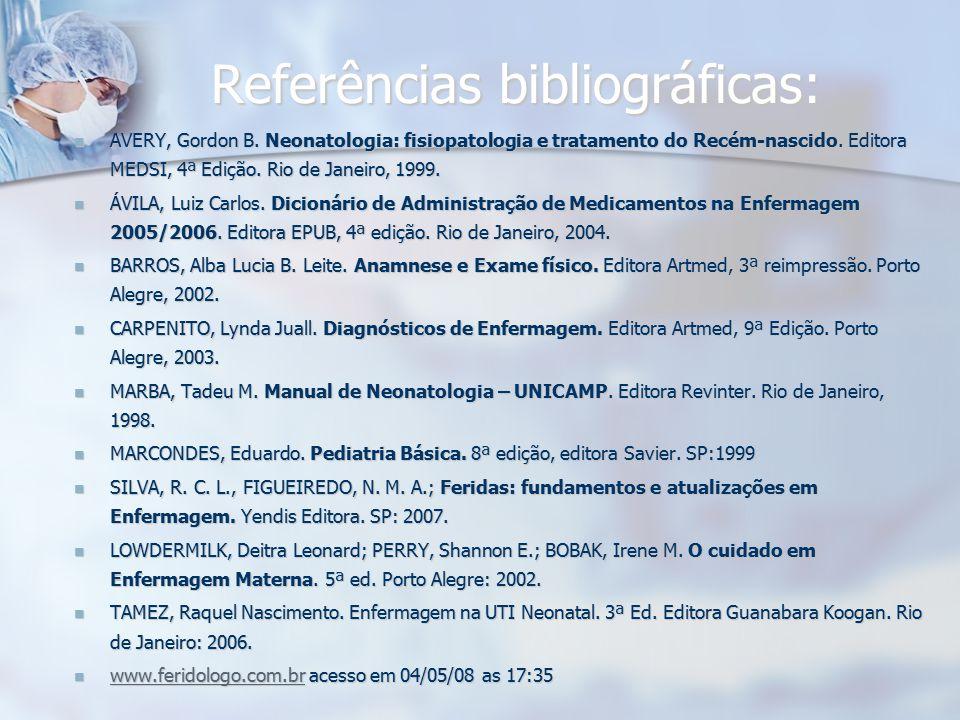 Referências bibliográficas: AVERY, Gordon B. Neonatologia: fisiopatologia e tratamento do Recém-nascido. Editora MEDSI, 4ª Edição. Rio de Janeiro, 199
