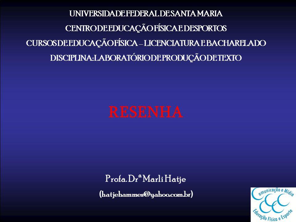 UNIVERSIDADE FEDERAL DE SANTA MARIA CENTRO DE EDUCAÇÃO FÍSICA E DESPORTOS CURSOS DE EDUCAÇÃO FÍSICA – LICENCIATURA E BACHARELADO DISCIPLINA: LABORATÓRIO DE PRODUÇÃO DE TEXTO RESENHA Profa.