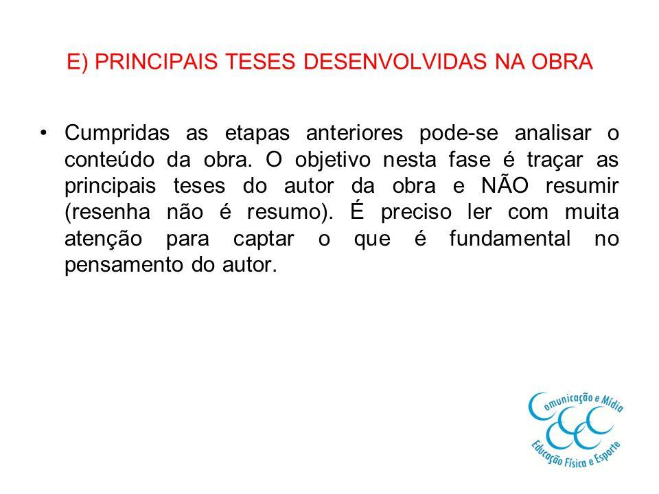 E) PRINCIPAIS TESES DESENVOLVIDAS NA OBRA Cumpridas as etapas anteriores pode-se analisar o conteúdo da obra.