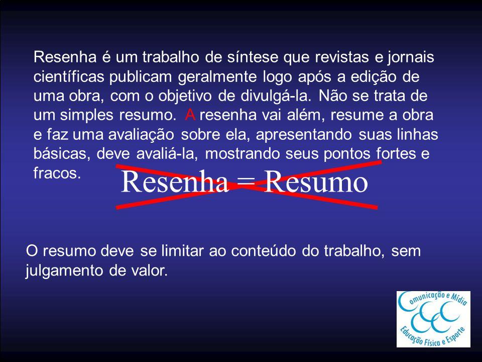Resenha é um trabalho de síntese que revistas e jornais científicas publicam geralmente logo após a edição de uma obra, com o objetivo de divulgá-la.