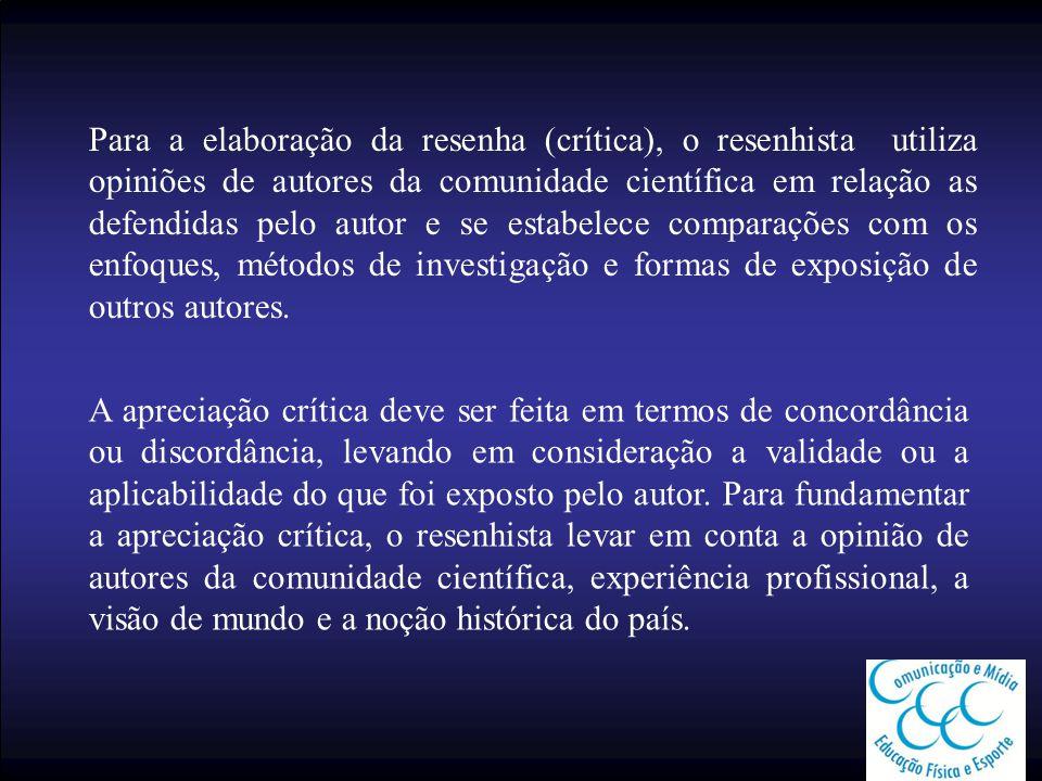 Para a elaboração da resenha (crítica), o resenhista utiliza opiniões de autores da comunidade científica em relação as defendidas pelo autor e se est
