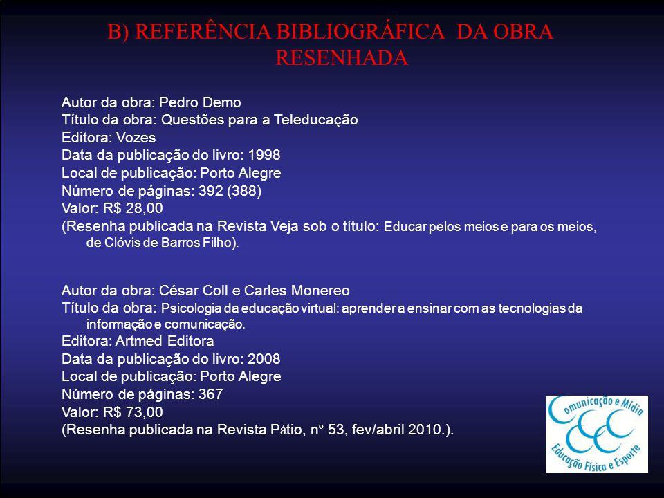 B) REFERÊNCIA BIBLIOGRÁFICA DA OBRA RESENHADA Autor da obra: Pedro Demo Título da obra: Questões para a Teleducação Editora: Vozes Data da publicação