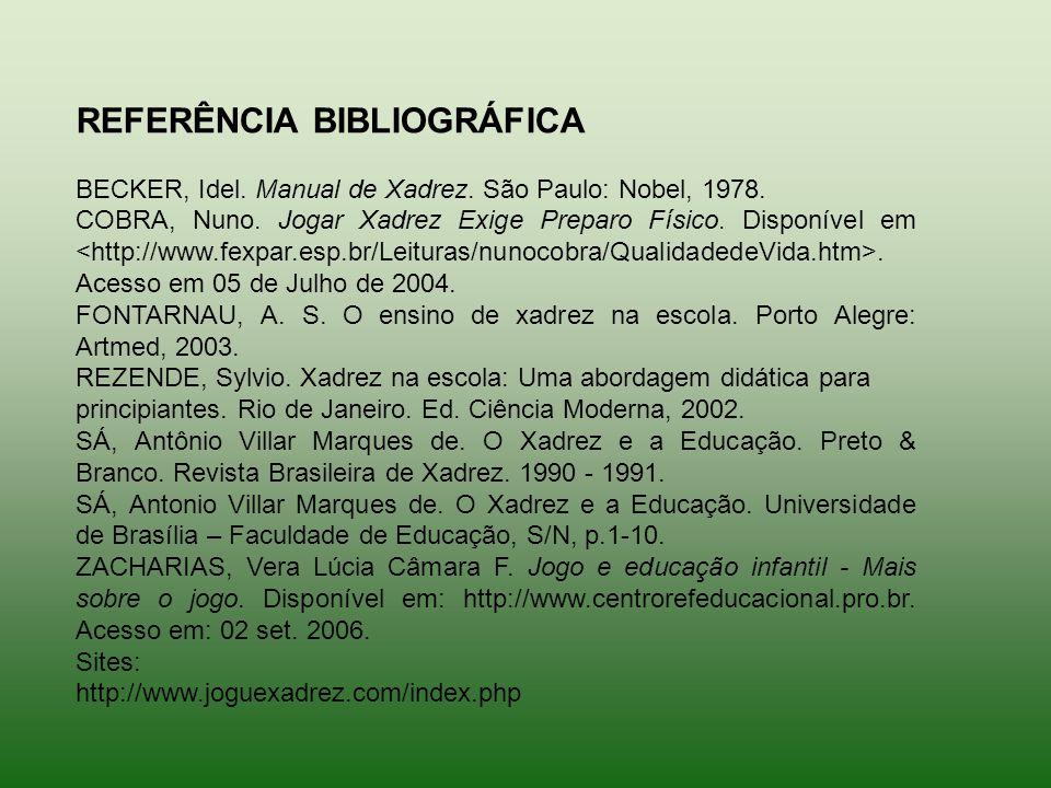 REFERÊNCIA BIBLIOGRÁFICA BECKER, Idel. Manual de Xadrez. São Paulo: Nobel, 1978. COBRA, Nuno. Jogar Xadrez Exige Preparo Físico. Disponível em. Acesso