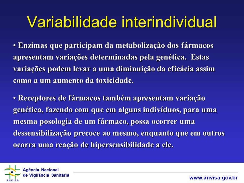Agência Nacional de Vigilância Sanitária www.anvisa.gov.br Variabilidade interindividual Enzimas que participam da metabolização dos fármacos apresent