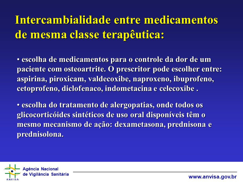 Agência Nacional de Vigilância Sanitária www.anvisa.gov.br Intercambialidade entre medicamentos de mesma classe terapêutica: escolha de medicamentos para o controle da dor de um paciente com osteoartrite.