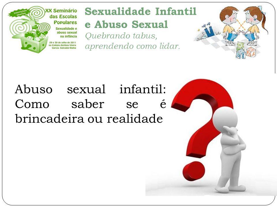 Sexualidade Infantil e Abuso Sexual Quebrando tabus, aprendendo como lidar. Abuso sexual infantil: Como saber se é brincadeira ou realidade
