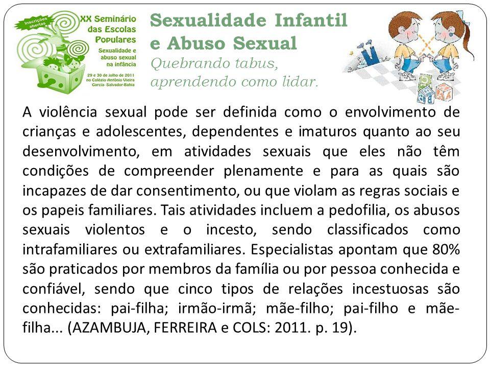 Sexualidade Infantil e Abuso Sexual Quebrando tabus, aprendendo como lidar. A violência sexual pode ser definida como o envolvimento de crianças e ado