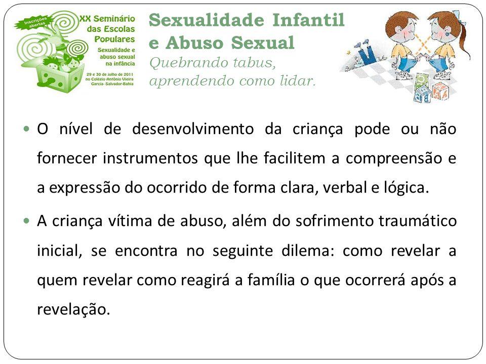 Sexualidade Infantil e Abuso Sexual Quebrando tabus, aprendendo como lidar. O nível de desenvolvimento da criança pode ou não fornecer instrumentos qu