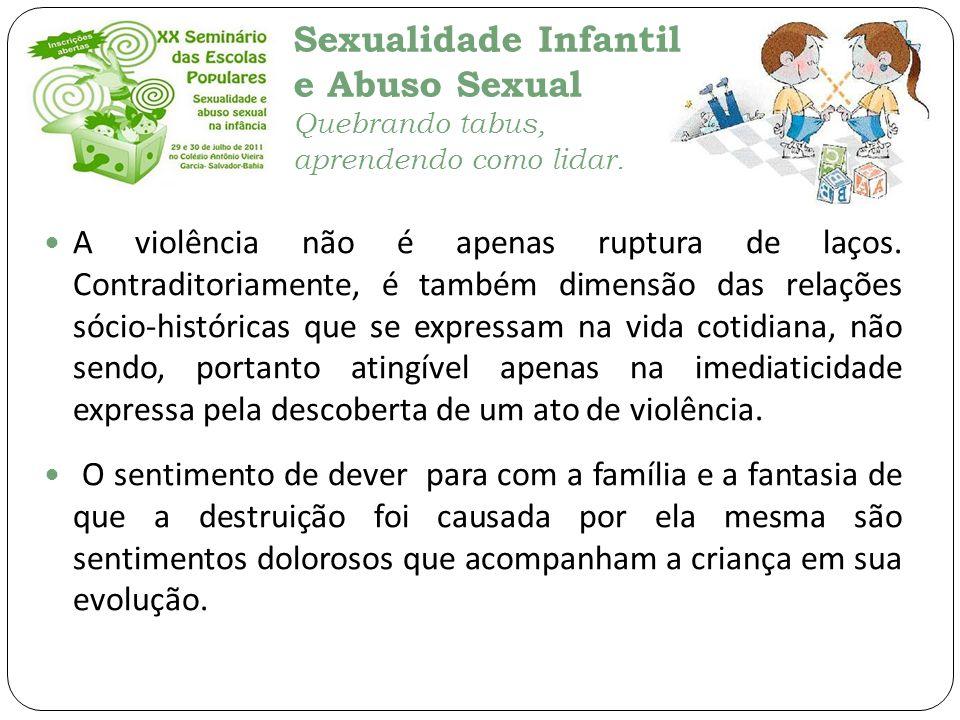 Sexualidade Infantil e Abuso Sexual Quebrando tabus, aprendendo como lidar. A violência não é apenas ruptura de laços. Contraditoriamente, é também di