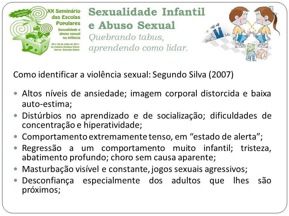 Sexualidade Infantil e Abuso Sexual Quebrando tabus, aprendendo como lidar. Como identificar a violência sexual: Segundo Silva (2007) Altos níveis de
