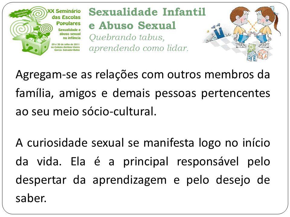 Sexualidade Infantil e Abuso Sexual Quebrando tabus, aprendendo como lidar. Agregam-se as relações com outros membros da família, amigos e demais pess