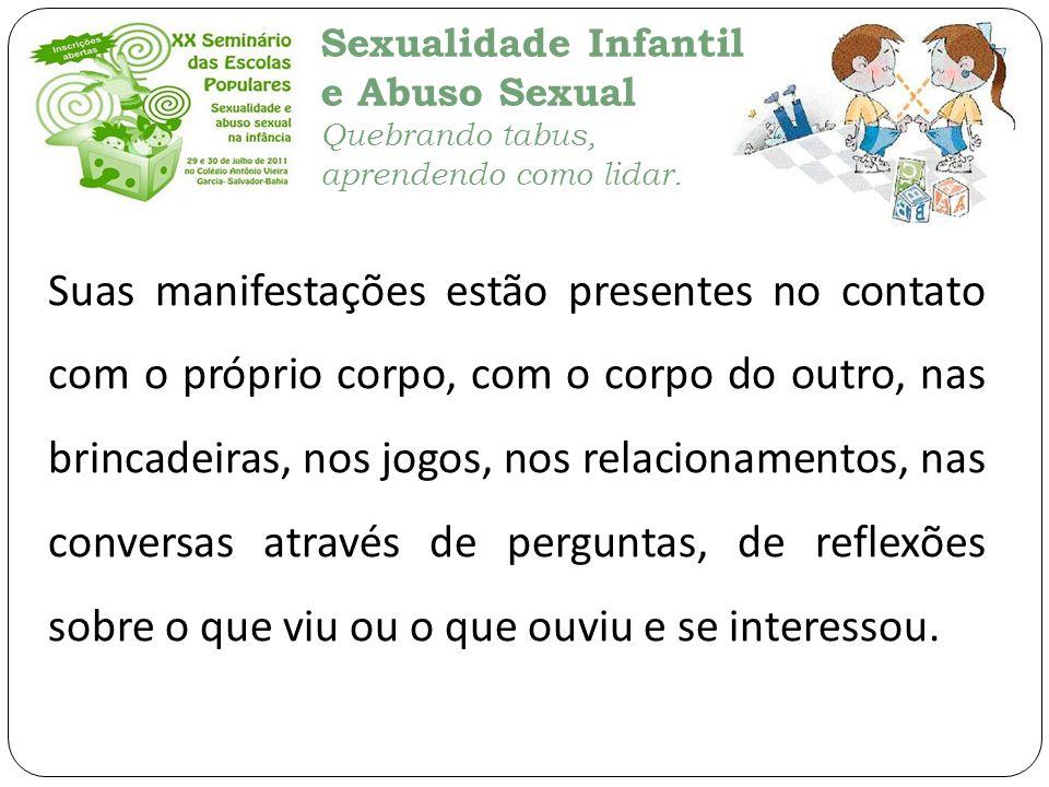 Sexualidade Infantil e Abuso Sexual Quebrando tabus, aprendendo como lidar. Suas manifestações estão presentes no contato com o próprio corpo, com o c