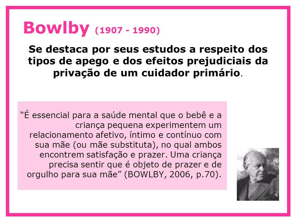 """Bowlby (1907 - 1990) Se destaca por seus estudos a respeito dos tipos de apego e dos efeitos prejudiciais da privação de um cuidador primário. """"É esse"""