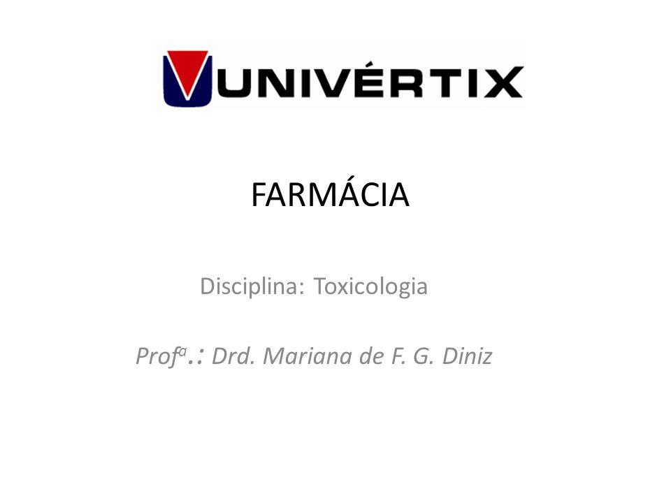 FARMÁCIA Disciplina: Toxicologia Prof a.: Drd. Mariana de F. G. Diniz