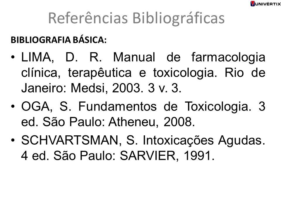 Referências Bibliográficas BIBLIOGRAFIA BÁSICA: LIMA, D. R. Manual de farmacologia clínica, terapêutica e toxicologia. Rio de Janeiro: Medsi, 2003. 3