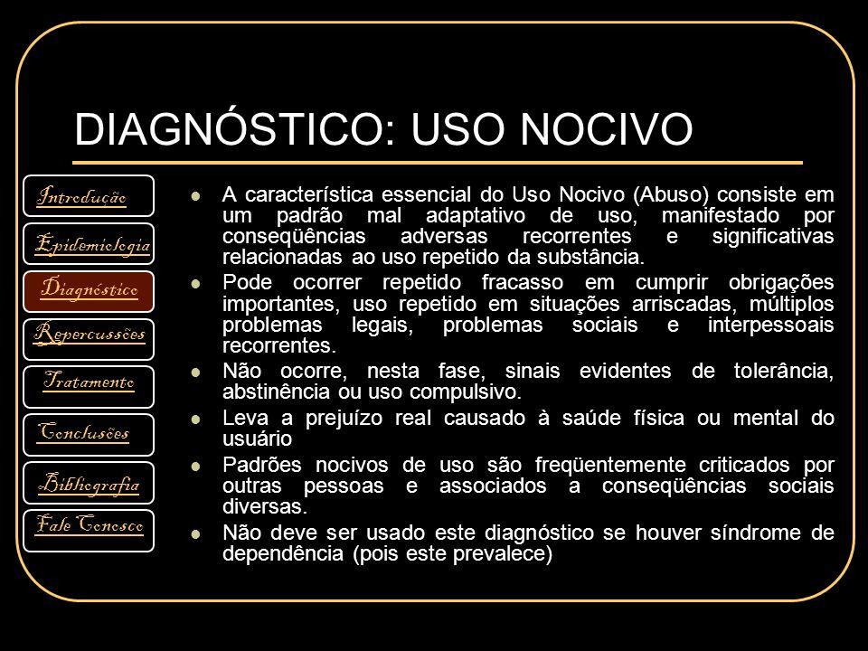 DIAGNÓSTICO: USO NOCIVO A característica essencial do Uso Nocivo (Abuso) consiste em um padrão mal adaptativo de uso, manifestado por conseqüências adversas recorrentes e significativas relacionadas ao uso repetido da substância.