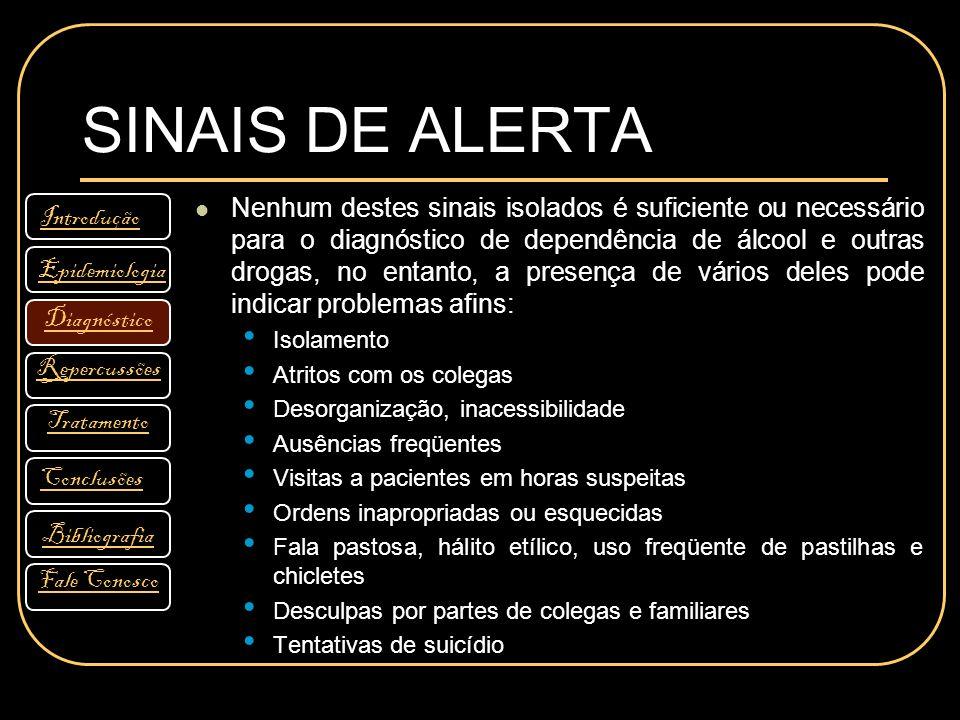SINAIS DE ALERTA Nenhum destes sinais isolados é suficiente ou necessário para o diagnóstico de dependência de álcool e outras drogas, no entanto, a p