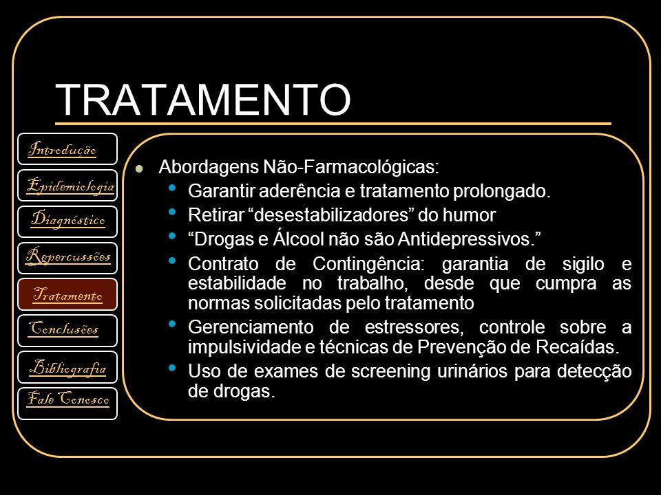"""TRATAMENTO Abordagens Não-Farmacológicas: Garantir aderência e tratamento prolongado. Retirar """"desestabilizadores"""" do humor """"Drogas e Álcool não são A"""