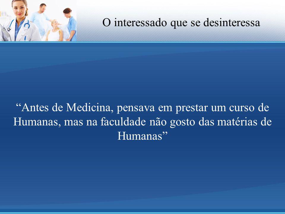 """O interessado que se desinteressa """"Antes de Medicina, pensava em prestar um curso de Humanas, mas na faculdade não gosto das matérias de Humanas"""""""