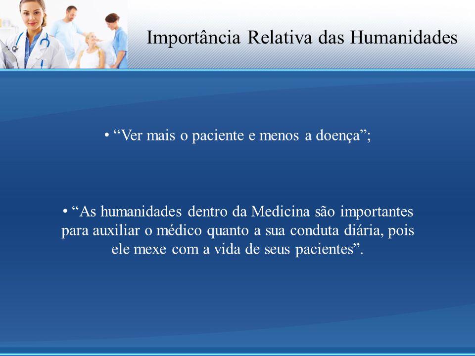 """Importância Relativa das Humanidades """"Ver mais o paciente e menos a doença""""; """"As humanidades dentro da Medicina são importantes para auxiliar o médico"""