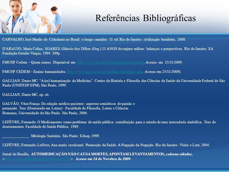 Referências Bibliográficas CARVALHO, José Murilo de. Cidadania no Brasil: o longo caminho. 11 ed. Rio de Janeiro: civilização brasileira, 2008. D'ARAU