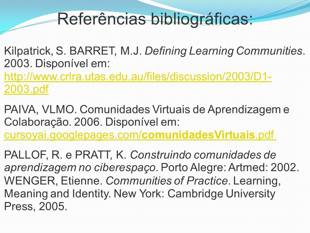 Referências bibliográficas: Kilpatrick, S. BARRET, M.J. Defining Learning Communities. 2003. Disponível em: http://www.crlra.utas.edu.au/files/discuss