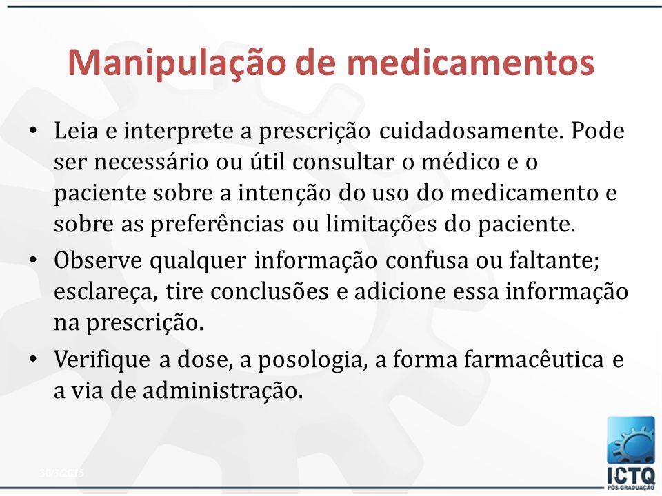 Passos básicos a serem seguidos na manipulação de medicamentos 30/3/201510 Transformar matérias-primas em formas farmacêuticas Farmácia Galênica pressupõe a posse de uma preparação científica e técnica Operações farmacêuticas