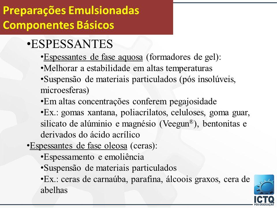 Emulsões Tensoativos e agentes emulsionantes Conservantes (Sistema preservante) Água Reguladores de pH PAs, corantes, essências Agentes emolientes e umectantes e modificadores de sensorial Agentes doadores de consistência (espessantes)