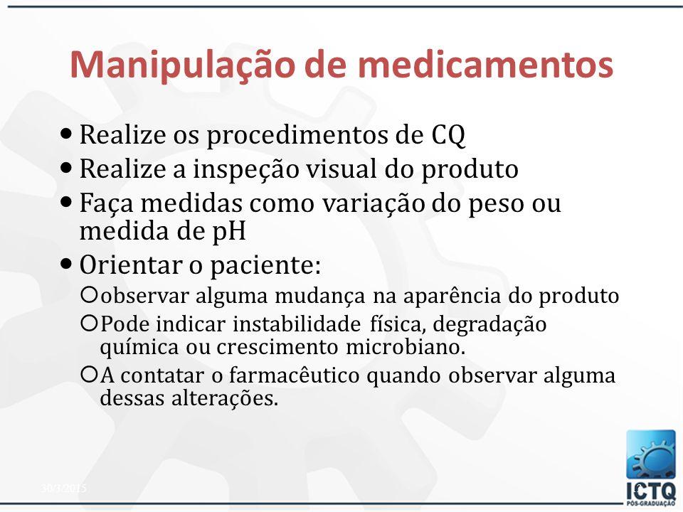 Manipulação de medicamentos Determine previamente a técnica de preparação Realize os cálculos necessários Verifique os cálculos Selecione os componentes exigidos Escolha os equipamentos de manipulação Use as técnicas recomendadas 30/3/201512