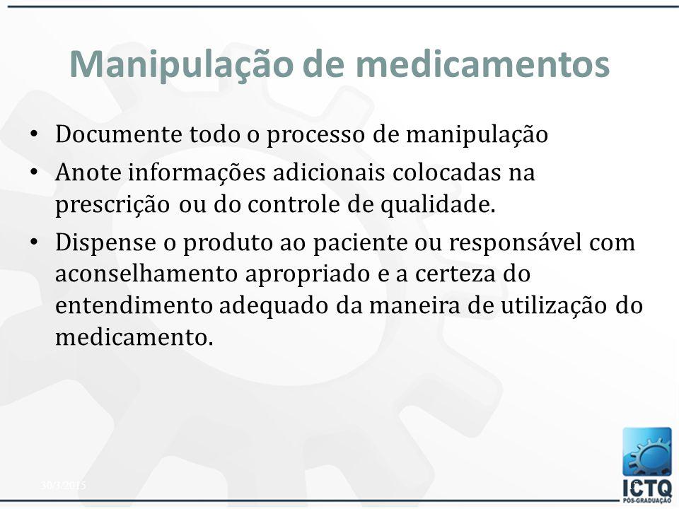 Manipulação de medicamentos Escolha um recipiente apropriado e acondicione a preparação Determine um prazo de validade Rotule o recipiente, incluindo