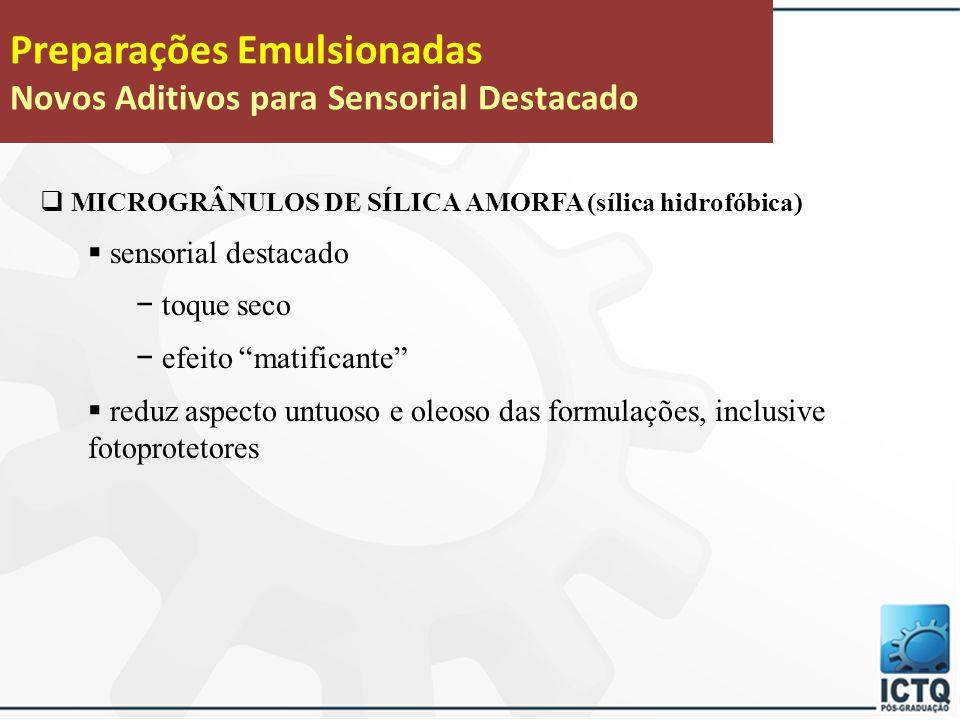 Preparações Emulsionadas Novos Aditivos para Sensorial Destacado  MICROGRÂNULOS DE SÍLICA AMORFA (sílica hidrofóbica)  Características: − pó branco, inodoro, insolúvel em água − dispersível em ésteres emolientes e óleos vegetais  partículas de 3 a 15  m  alta capacidade de adsorção de óleo (  120 mL/100g)  Concentração de uso: − 1 a 10%