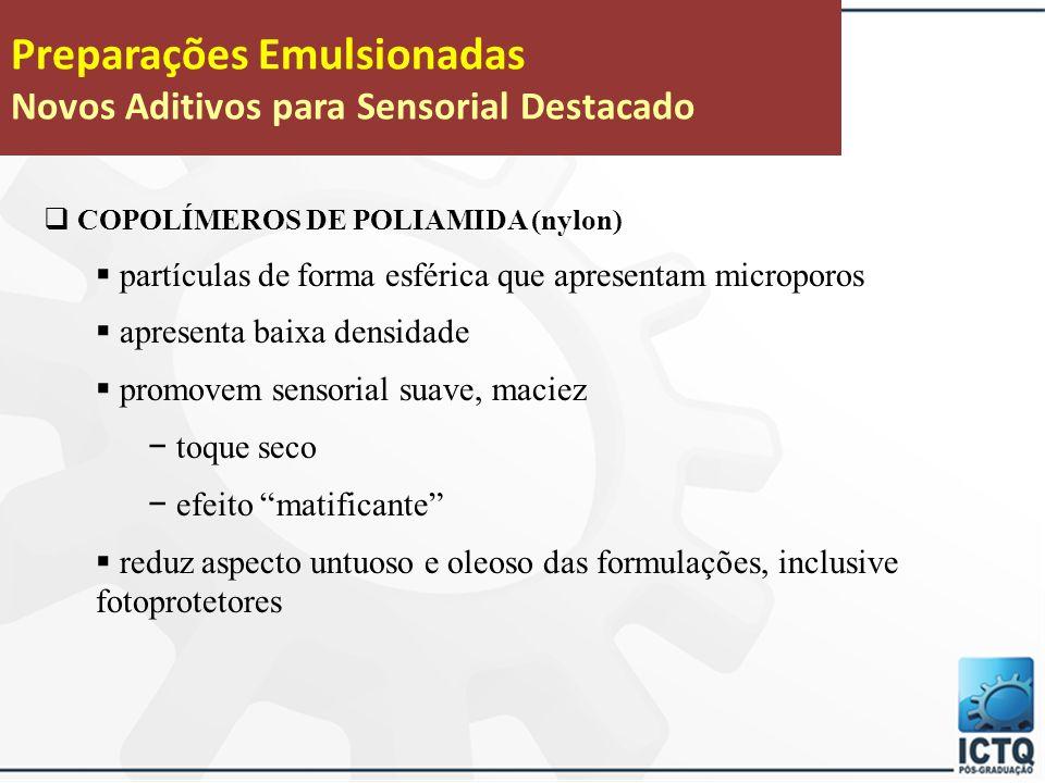 Preparações Emulsionadas Novos Aditivos para Sensorial Destacado  COPOLÍMEROS DE POLIAMIDA (nylon derivados)  Características: − pó branco, inodoro