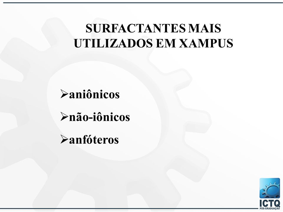 COMPONENTES  Agentes de limpeza  Estabilizadores de espuma  Condicionadores  Princípios ativos  Espessantes  Opacificantes  Acidulantes  Seque