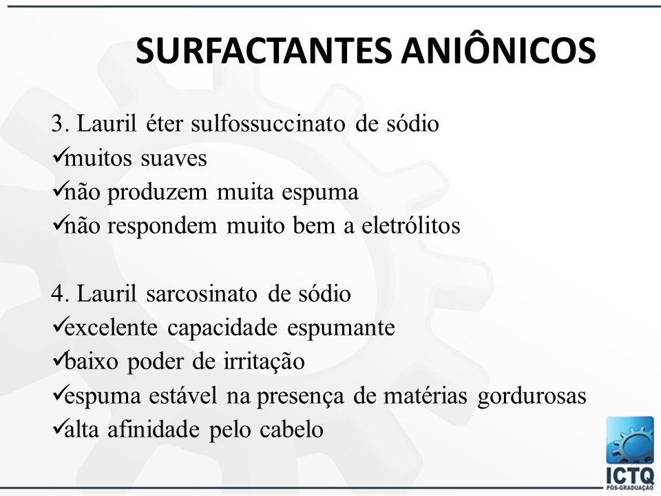 SURFACTANTES ANIÔNICOS 1. Lauril sulfato de sódio e lauril sulfato de amônio boa capacidade espumante alto poder irritante sódio - baixa solubilidade