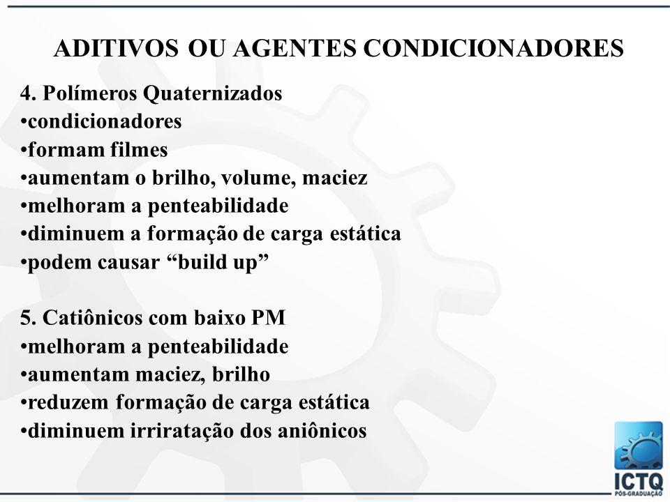 ADITIVOS OU AGENTES CONDICIONADORES 1. Betaínas 2. Materiais Graxos álcoois graxos, triglicerídeos, lanolina e derivados, óleos minerais sobreengordur