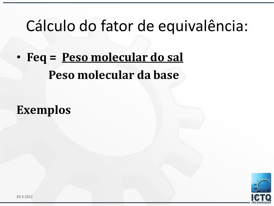 Quando a substância é  Comercializada na forma diluída  Diluída na farmácia  Comercializada na forma de sal e a dose é administrada em relação a base  Comercializada na forma de sal ou base hidratada, e o produto de referência é dosificado em relação à base ou sal anidro  Sais minerais ou minerais aminoácidos quelados  Correção do teor 30/3/201523
