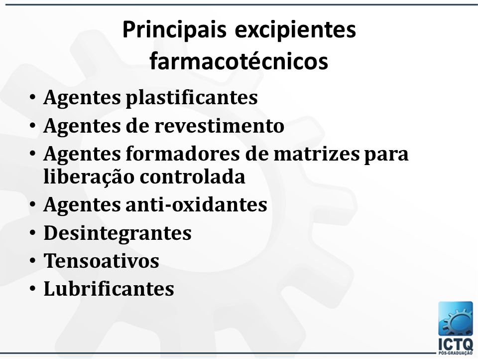 Principais excipientes farmacotécnicos Diluentes Absorventes Aglutinantes Desagregantes Lubrificantes Tensoativos (molhantes) Agentes tamponantes Corantes, aromatizantes e flavorizantes