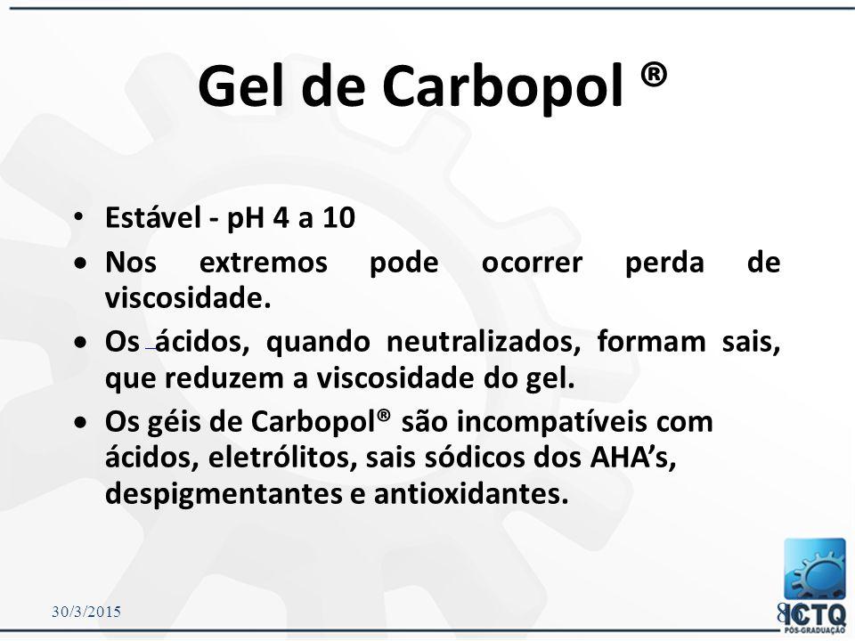 Géis aniônicos  Possuem carga negativa: – Carbopóis®, CMC, Goma adragante, Goma caraya  Carbopol®  Polímero de elevado peso molecular, derivado do