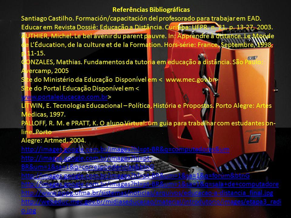 Referências Bibliográficas Santiago Castilho. Formación/capacitación del profesorado para trabajar em EAD. Educar em Revista Dossiê: Educação a Distân