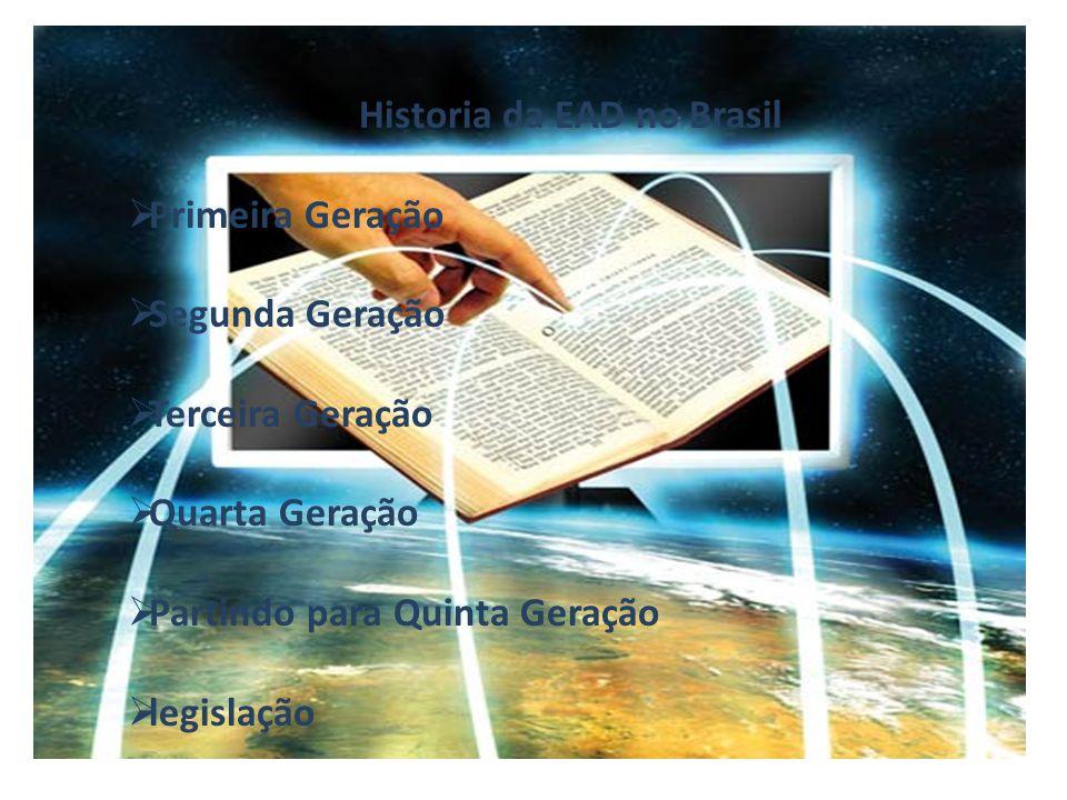 Historia da EAD no Brasil PPrimeira Geração SSegunda Geração TTerceira Geração QQuarta Geração PPartindo para Quinta Geração llegislação