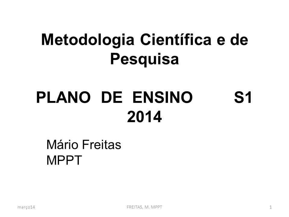 Metodologia Científica e de Pesquisa PLANO DE ENSINO S1 2014 Mário Freitas MPPT março14FREITAS, M.