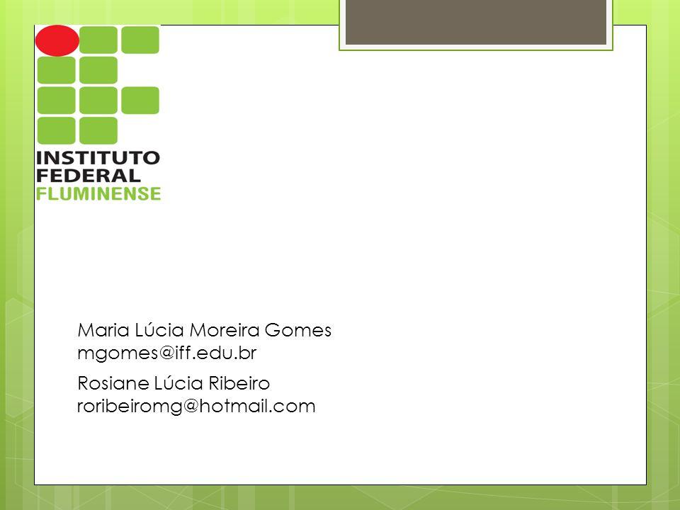 Maria Lúcia Moreira Gomes mgomes@iff.edu.br Rosiane Lúcia Ribeiro roribeiromg@hotmail.com
