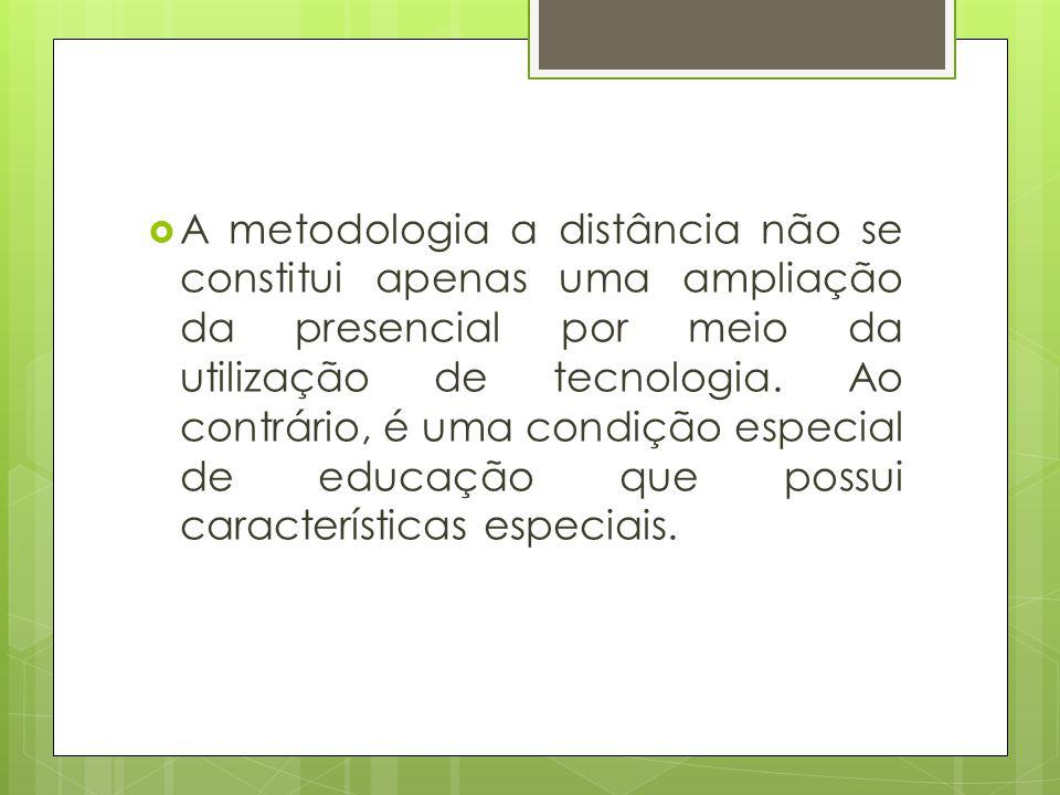  A metodologia a distância não se constitui apenas uma ampliação da presencial por meio da utilização de tecnologia.