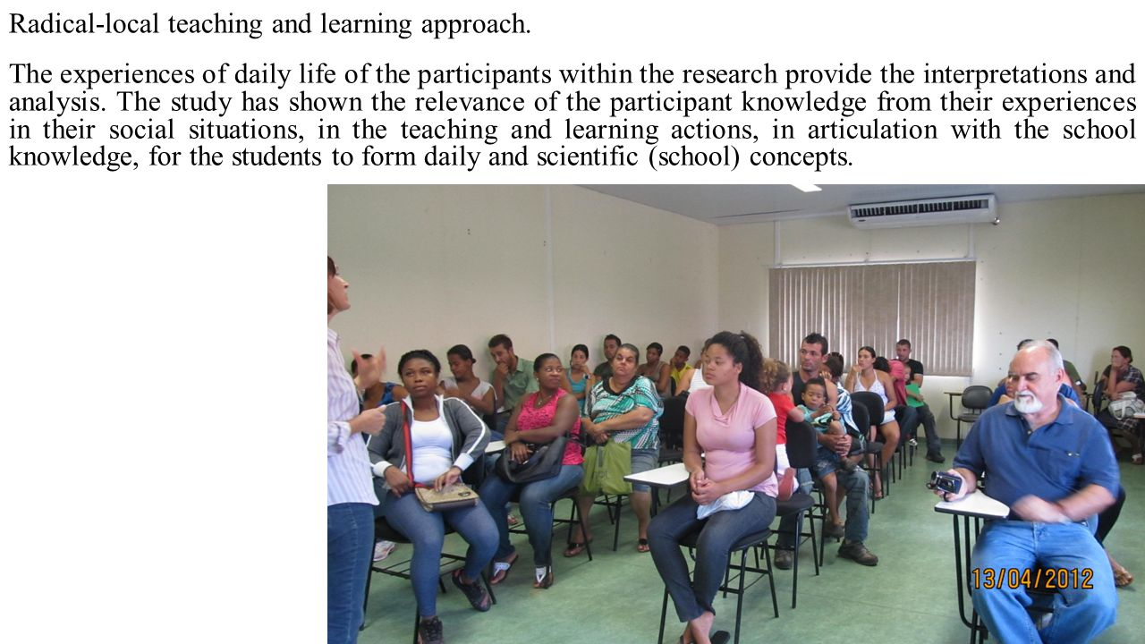 Radical-local teaching and learning approach. The experiences of daily life of the participants within the research provide the interpretations and an