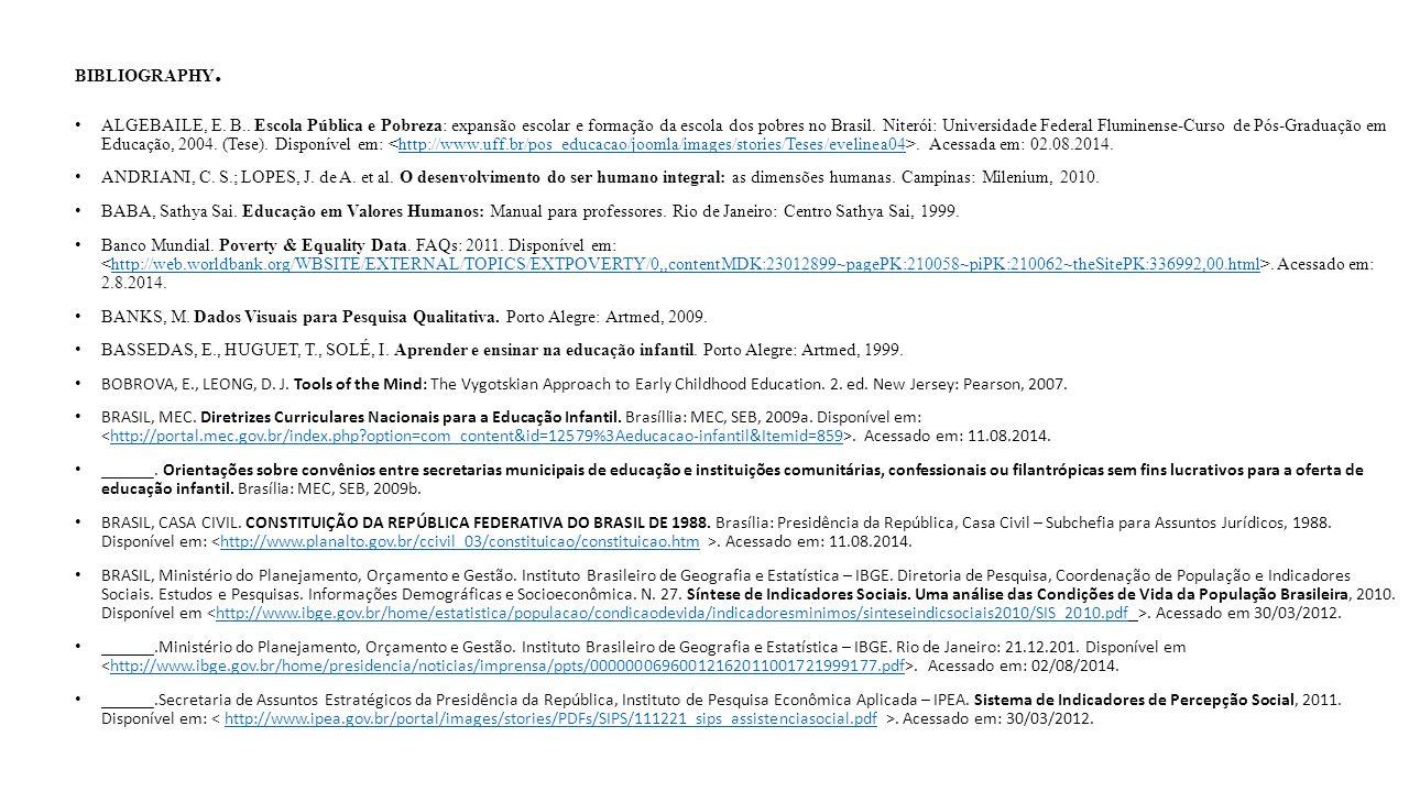 BIBLIOGRAPHY. ALGEBAILE, E. B.. Escola Pública e Pobreza: expansão escolar e formação da escola dos pobres no Brasil. Niterói: Universidade Federal Fl