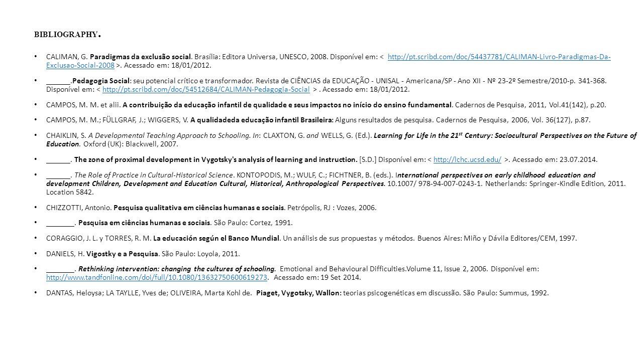 BIBLIOGRAPHY. CALIMAN, G. Paradigmas da exclusão social. Brasília: Editora Universa, UNESCO, 2008. Disponível em:. Acessado em: 18/01/2012.http://pt.s