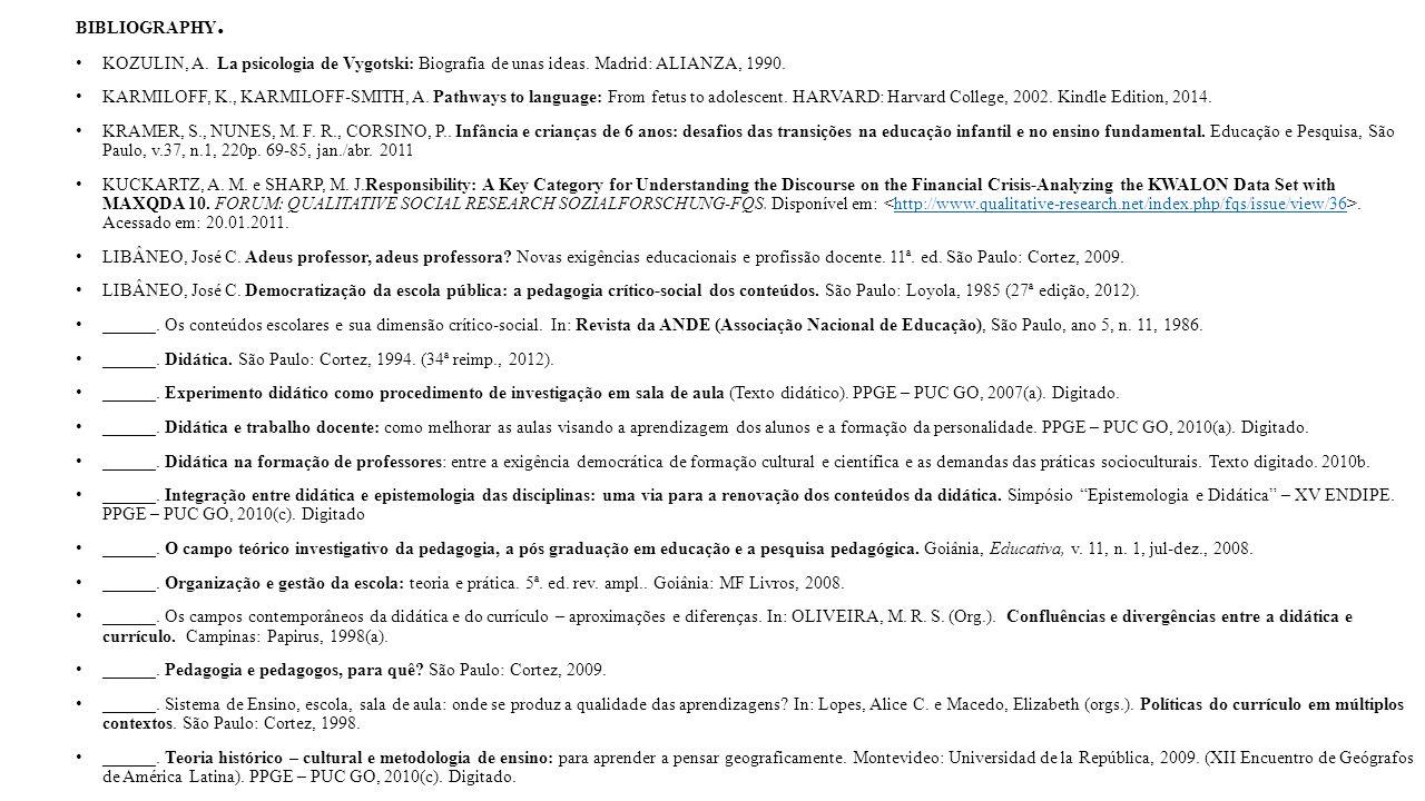 BIBLIOGRAPHY. KOZULIN, A. La psicologia de Vygotski: Biografia de unas ideas. Madrid: ALIANZA, 1990. KARMILOFF, K., KARMILOFF-SMITH, A. Pathways to la