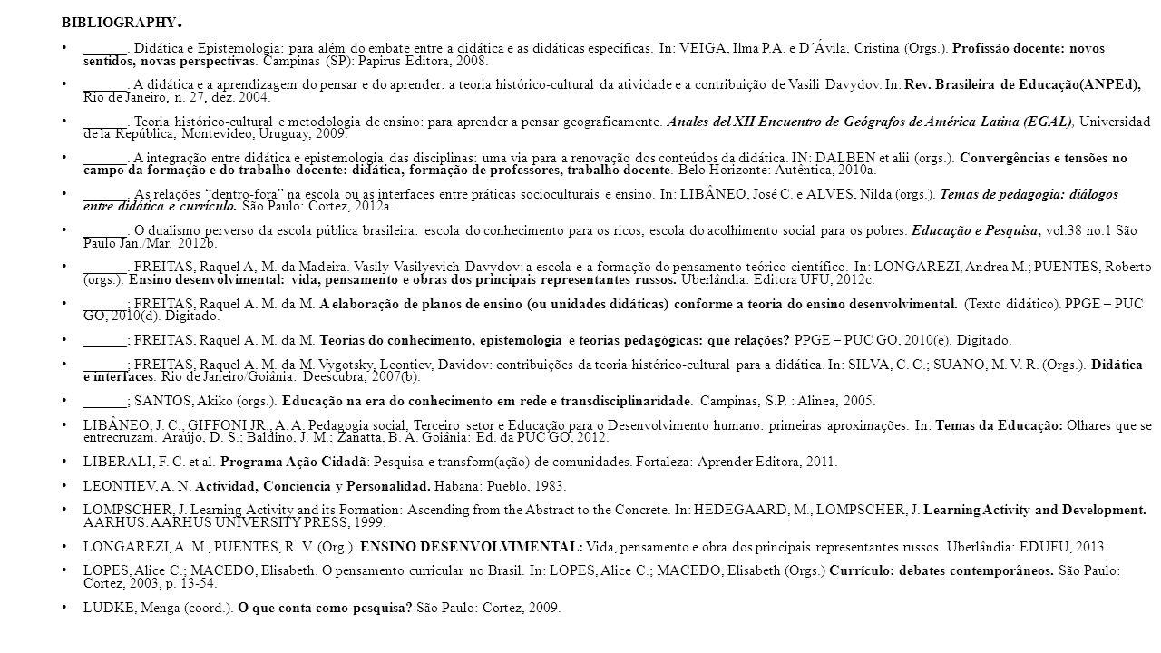 BIBLIOGRAPHY. ______. Didática e Epistemologia: para além do embate entre a didática e as didáticas específicas. In: VEIGA, Ilma P.A. e D´Ávila, Crist