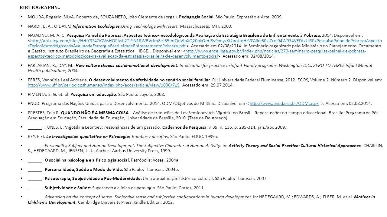 BIBLIOGRAPHY. MOURA, Rogério, SILVA, Roberto da, SOUZA NETO, João Clemente de (orgs.). Pedagogia Social. São Paulo: Expressão e Arte, 2009. NARDI, B.